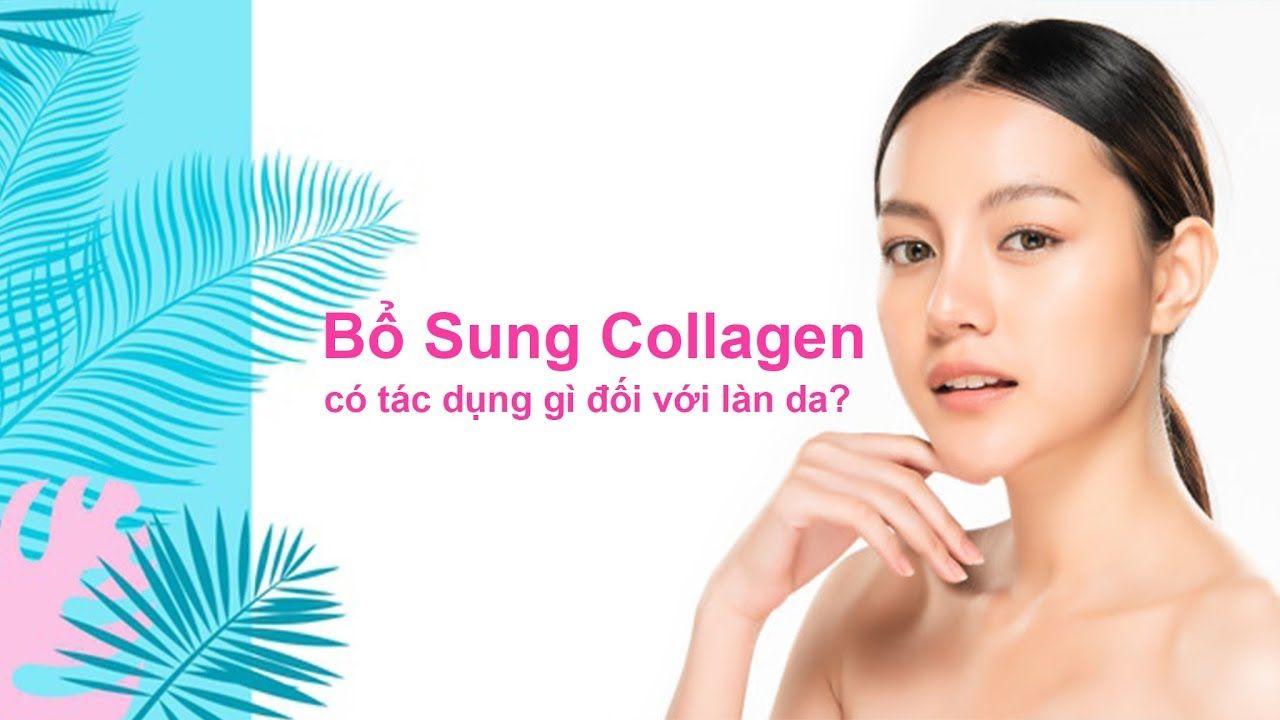 Bổ sung collagen có tác dụng gì đối với làn da?